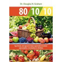 80-10-10, Egy étrend, ami egyszerre képes egyensúlyt teremteni egészségében, testsúlyában és életében